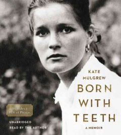 Born with teeth : a memoir / by Kate Mulgrew. - by Kate Mulgrew.