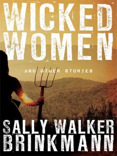 Wicked women: and other stories / Sally Walker Brinkmann. - Sally Walker Brinkmann.