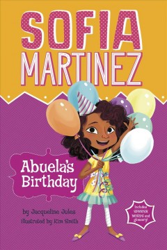 Abuela's birthday /  by Jacqueline Jules ; illustrated by Kim Smith. - by Jacqueline Jules ; illustrated by Kim Smith.