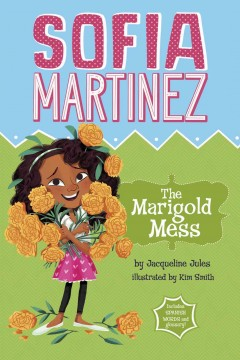 The marigold mess /  by Jacqueline Jules ; illustrated by Kim Smith. - by Jacqueline Jules ; illustrated by Kim Smith.