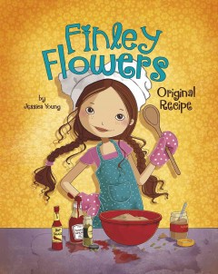 Finley Flowers : Original recipe / by Jessica Young ; illustrated by Jessica Secheret. - by Jessica Young ; illustrated by Jessica Secheret.