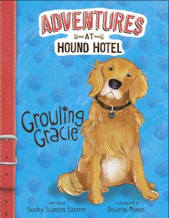 Growling Gracie /  by Shelley Swanson Sateren ; illustrated by Deborah Melmon. - by Shelley Swanson Sateren ; illustrated by Deborah Melmon.