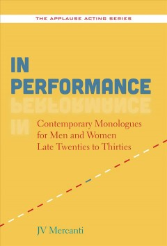In Performance : Contemporary Monologues for Men and Women Late Twenties to Thirties