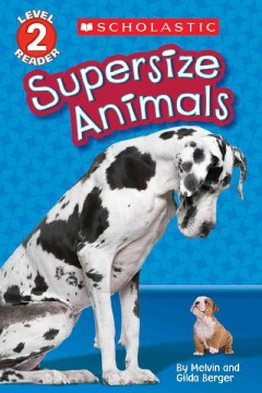 Supersize animals /  by Melvin and Gilda Berger. - by Melvin and Gilda Berger.