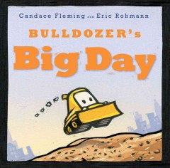 Bulldozer's big day /  Candace Fleming and Eric Rohmann. - Candace Fleming and Eric Rohmann.
