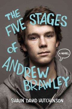 The five stages of Andrew Brawley /  Shaun David Hutchinson ; illustrations by Christine Larsen. - Shaun David Hutchinson ; illustrations by Christine Larsen.