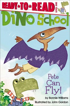Pete can fly! - by Bonnie Williams ; illustrated by John Gordon.