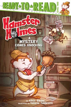 Hamster Holmes, a mystery comes knocking /  by Albin Sadar ; illustrated by Valerio  Fabbretti. - by Albin Sadar ; illustrated by Valerio  Fabbretti.