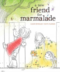 A new friend for Marmalade - Alison Reynolds ; Heath McKenzie.