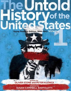 The untold history of the United States : young readers edition - written by Oliver Stone and Peter Kuznick ; adapted by Susan Campbell Bartoletti.