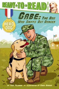 Gabe : the dog who sniffs out danger - by Thea Feldman ; illustrated by Chris Danger.
