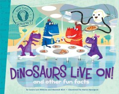 Dinosaurs live on! and other fun facts /  by Laura Lyn DiSiena and Hannah Eliot ; illustrated by Aaron Spurgeon. - by Laura Lyn DiSiena and Hannah Eliot ; illustrated by Aaron Spurgeon.