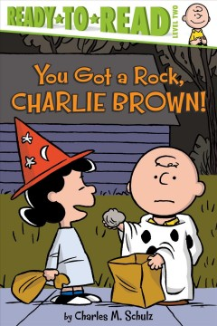You got a rock, Charlie Brown! /  by Charles M. Schulz ; adapted by Maggie Testa ; illustrated by Robert Pope. - by Charles M. Schulz ; adapted by Maggie Testa ; illustrated by Robert Pope.