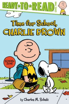Time for school, Charlie Brown /  by Charles M. Schulz ; adapted by Maggie Testa ; illustrated by Robert Pope. - by Charles M. Schulz ; adapted by Maggie Testa ; illustrated by Robert Pope.