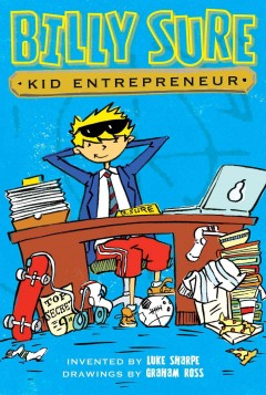 Billy Sure, kid entrepreneur /  invented by Luke Sharpe ; drawings by Graham Ross. - invented by Luke Sharpe ; drawings by Graham Ross.