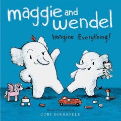 Maggie and Wendel : Imagine Everything!