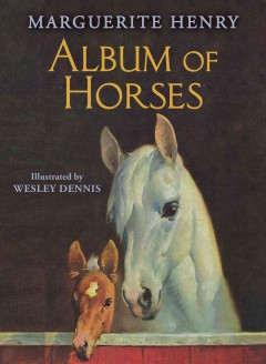 Album of horses /  Marguerite Henry ; illustrated by Wesley Dennis. - Marguerite Henry ; illustrated by Wesley Dennis.