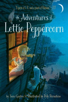 The adventures of Lettie Peppercorn /  by Sam Gayton and illustrated by Poly Bernatene. - by Sam Gayton and illustrated by Poly Bernatene.