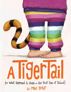 Tiger Tail : Or What Happened to Anya on Her First Day of School