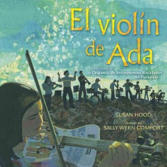 El violín de Ada : la historia de la Orquesta de Instrumentos Reciclados del Paraguay / Susan Hood ; illustrated by Sally Wern Comport. - Susan Hood ; illustrated by Sally Wern Comport.