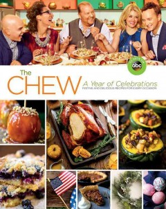 The Chew, a year of celebrations : festive and delicious recipes for every occasion - edited by Ashley Archer and Jessica Dorfman Jones.