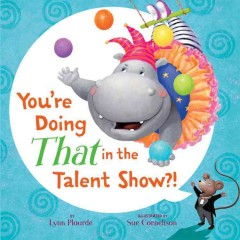 You're doing that in the talent show?! /  by Lynn Plourde ; illustrated by Sue Cornelison. - by Lynn Plourde ; illustrated by Sue Cornelison.