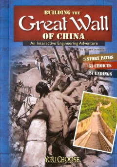 Building the Great Wall of China : an interactive engineering adventure - by Allison Lassieur ; consultant, Hanchao Lu, PhD, Professor of History, Georgia Institute of Technology.