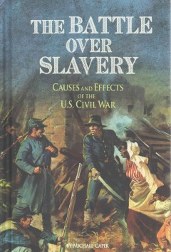 The battle over slavery : causes and effects of the U.S. Civil War / Michael Capek. - Michael Capek.