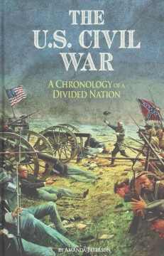 The U.S. Civil War : a chronology of a divided nation / by Amanda Peterson. - by Amanda Peterson.