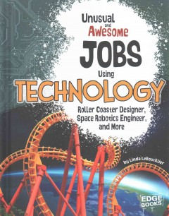 Unusual and awesome jobs using technology : roller coaster designer, space robotics engineer, and more / by Linda LeBoutillier. - by Linda LeBoutillier.
