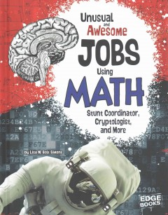 Unusual and awesome jobs in math : stunt coordinator, cryptologist, and more / by Lisa M. Bolt Simons. - by Lisa M. Bolt Simons.