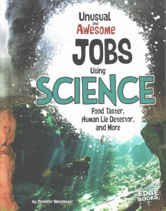 Unusual and awesome jobs using science : food taster, human lie detector, and more / by Jennifer Wendinger. - by Jennifer Wendinger.