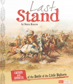 Last stand : causes and effects of the Battle of the Little Bighorn / by Nadia Higgins. - by Nadia Higgins.