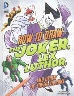 How to draw the Joker, Lex Luthor, and other DC super-villains /  by Aaron Sautter, illustrated by Tim Levins. - by Aaron Sautter, illustrated by Tim Levins.