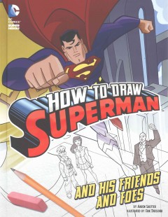 How to draw Superman and his friends and foes /  by Aaron Sautter ;  illustrated by Erick Doescher. - by Aaron Sautter ;  illustrated by Erick Doescher.