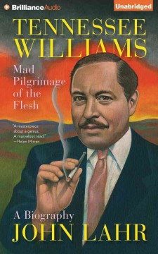 Tennessee Williams : mad pilgrimage of the flesh - John Lahr.