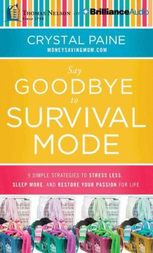 Say goodbye to survival mode : 9 simple strategies to stress less, sleep more, and restore your passion for life / Crystal Paine. - Crystal Paine.