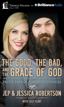The good, the bad, and the grace of God : what honesty and pain taught us about faith, family, and forgiveness / Jep Robertson, Jessica Robertson with Susy Flory. - Jep Robertson, Jessica Robertson with Susy Flory.