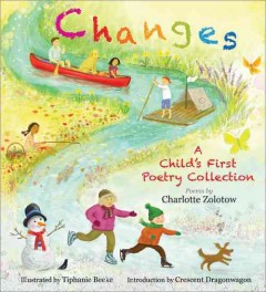Changes : a child's first poetry collection / Charlotte Zolotow ; illustrated by Tiphanie Beeke ; introduction by Crescent Dragonwagon. - Charlotte Zolotow ; illustrated by Tiphanie Beeke ; introduction by Crescent Dragonwagon.