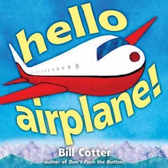 Hello, airplane! - written and illustrated by Bill Cotter.
