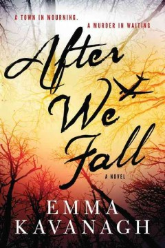 After we fall : a novel / Emma Kavanagh. - Emma Kavanagh.