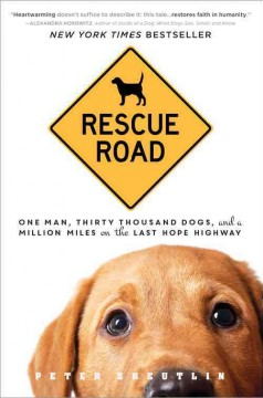 Rescue Road : One Man, Thirty Thousand Dogs, and a Million Miles on the Last Hope Highway