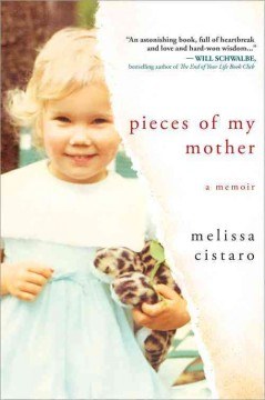 Pieces of my mother : a memoir / Melissa Cistaro. - Melissa Cistaro.