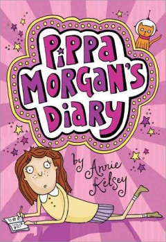 Pippa Morgan's diary /  by Annie Kelsey ; illustrations by Kate Larsen. - by Annie Kelsey ; illustrations by Kate Larsen.