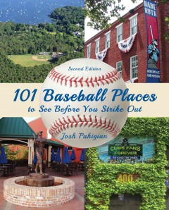 101 baseball places to see before you strike out /  Josh Pahigian. - Josh Pahigian.
