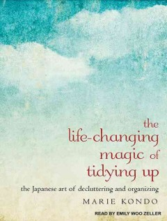 The life-changing magic of tidying up : the Japanese art of decluttering and organizing / Marie Kondo. - Marie Kondo.