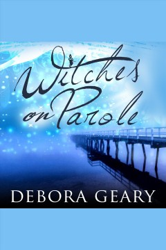 Witches on parole : WitchLight Trilogy, Book 1. Debora Geary. - Debora Geary.