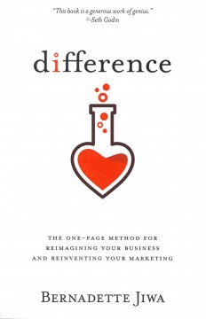 Difference : the one-page method for reimagining your business and reinventing your marketing - Bernadette Jiwa.