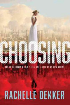 The Choosing /  Rachelle Dekker. - Rachelle Dekker.