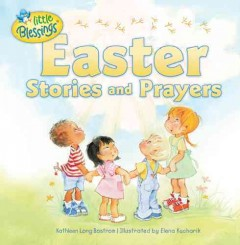 Little Blessings Easter stories and prayers /  Kathleen Long Bostrom ; illustrated by Elena Kucharik. - Kathleen Long Bostrom ; illustrated by Elena Kucharik.